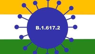 B.1.617.2– die indische Variante: Sie macht uns Sorgen.