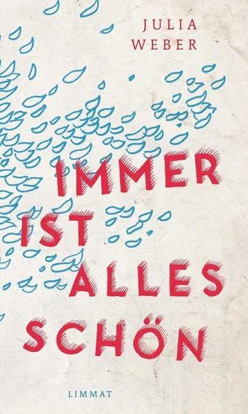 Julia Weber: Everything is always beautiful.  Novel.  Limmat-Verlag 2017, 256 pp.